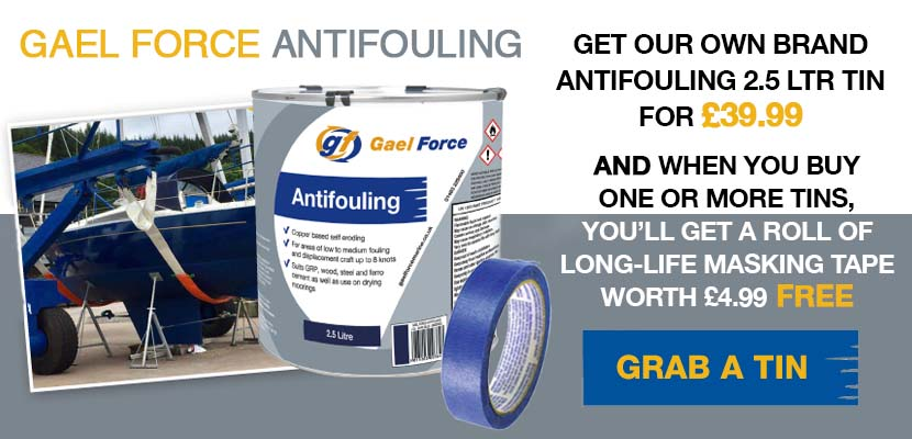Gael Force Antifouling Deals - £39.99 for a 2.5 Litre tin. Free roll of tape when you buy one or more tins.