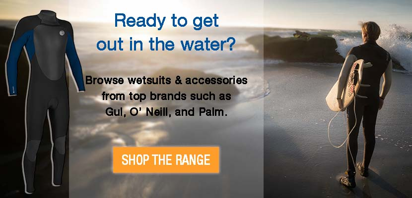 Browse our range of wetsuits and accessories from brands including Gul, O' Neill and Palm.